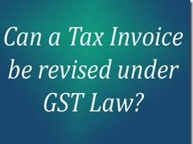 Can a Tax Invoice be revised under GST Law_thumb