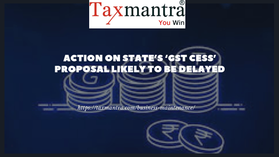 Action on state's 'GST cess' proposal likely to be delayed