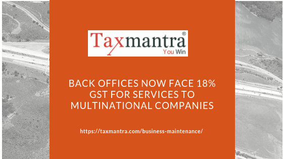 Back offices now face 18% GST for services to multinational companies