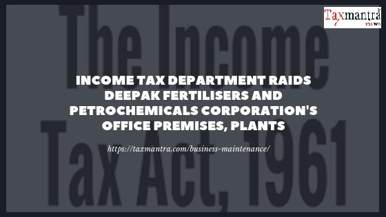 Income Tax Department raids Deepak Fertilisers and Petrochemicals Corporation's office premises, plants