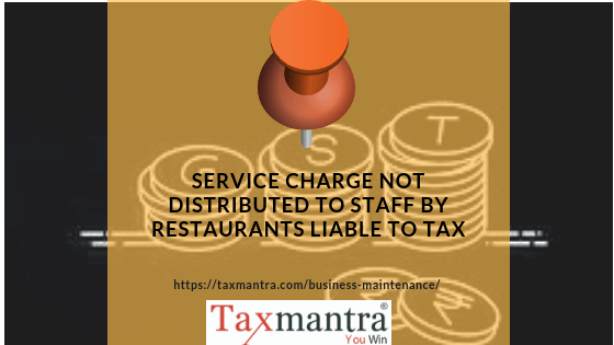 Service charge not distributed to staff by restaurants liable to tax