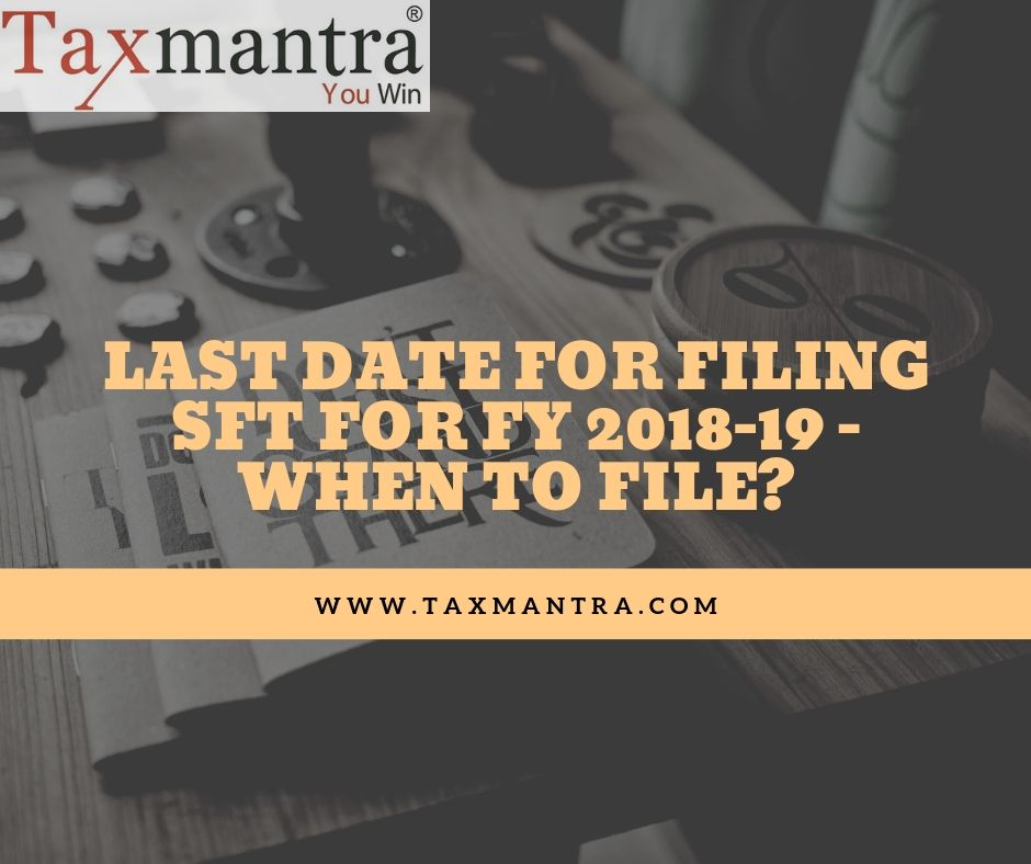 Last Date For Filing Sft For Fy 2018 19 When To File Advisory