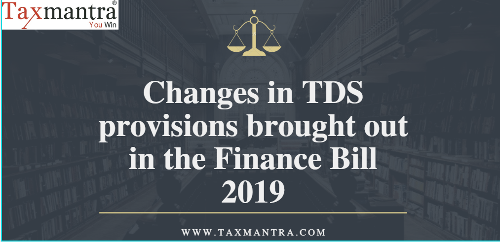 Changes in TDS provisions brought out in the Finance Bill 2019