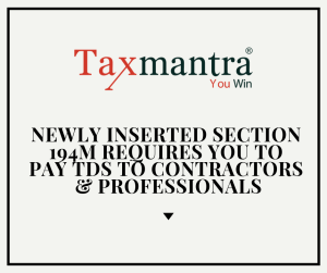 Newly inserted Section 194M requires you to pay TDS to contractors & professionals